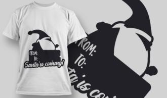2303 Santa Is Coming T-Shirt Design T-shirt Designs and Templates vector