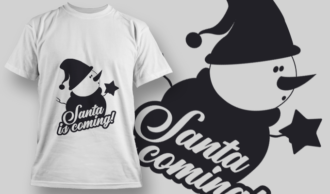 2305 Santa Is Coming! T-Shirt Design T-shirt Designs and Templates vector