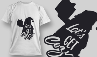 2333 Let'S Get Cozy T-Shirt Design T-shirt Designs and Templates vector