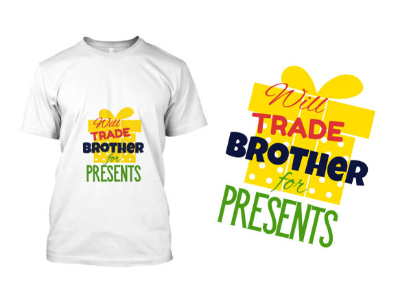 Will Trade Brother for Presents T-shirt Designs and Templates christmas