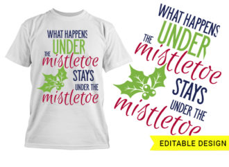 What happens under the mistletoe stays under the mistletoe T-shirt Designs and Templates funny