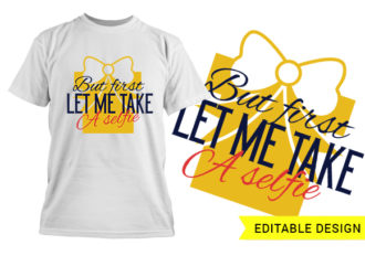 But first let me take a selfie design template T-shirt Designs and Templates funny