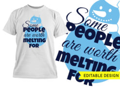 Some people are worth melting for design template