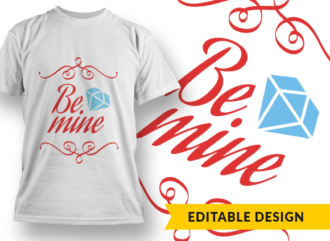 Be mine T-shirt Designs and Templates funny