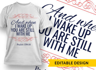 And when I wake up you are still with me Design Template T-shirt Designs and Templates religion