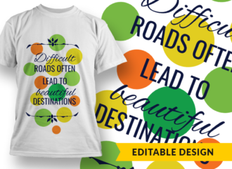 Difficult roads often lead to beautiful destinations Design Template T-shirt Designs and Templates religion