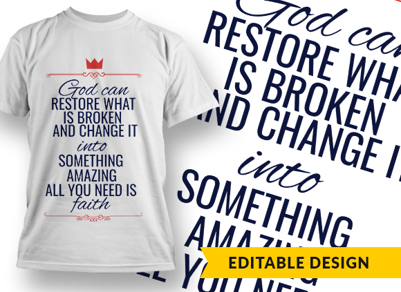God can restore what is broken and change it into something amazing Design Template T-shirt Designs and Templates religion