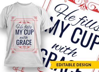 He fills my cup with grace Design Template T-shirt Designs and Templates religion