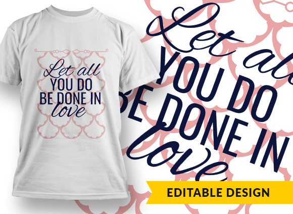 Let all you do be done with love Design Template T-shirt Designs and Templates religion