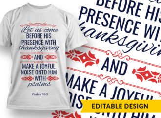Let us come before His presence with thanksgiving Design Template T-shirt Designs and Templates religion