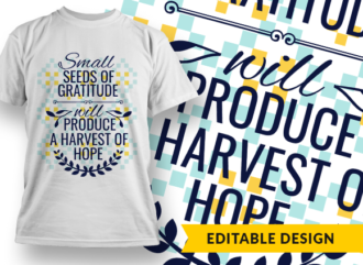 Small seeds of gratitude will produce a harvest of hope Design Template T-shirt Designs and Templates pattern