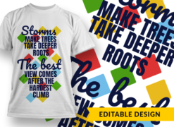 Storms make trees take deeper roots; the best view comes after the hardest climb Design Template T-shirt designs and templates religion