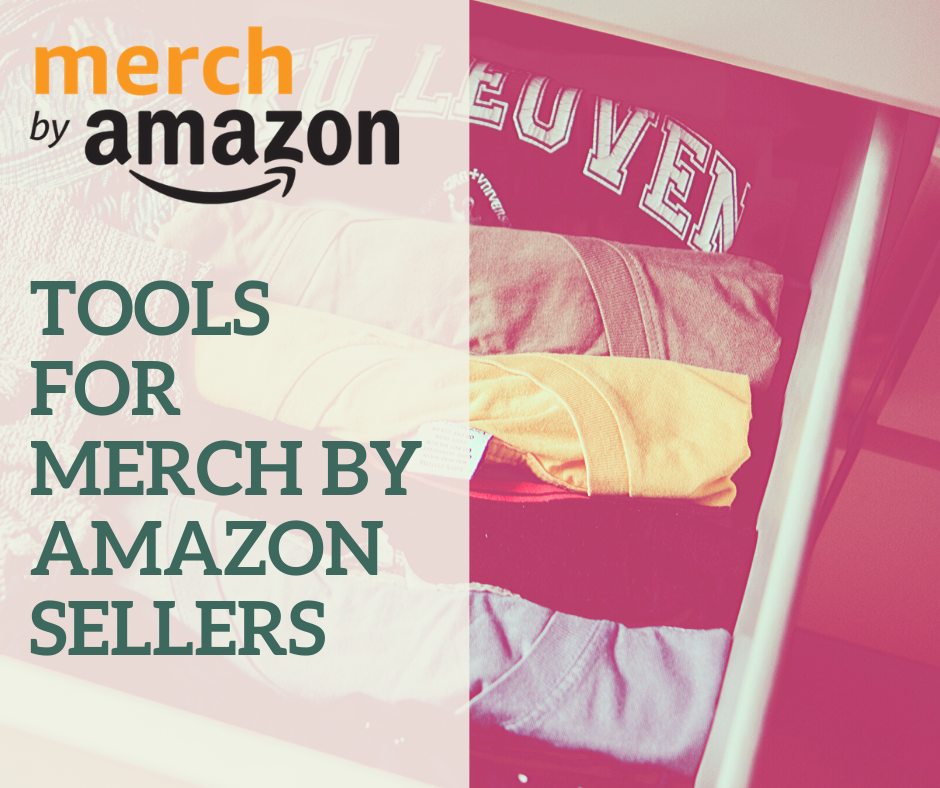 Tools for Merch by Amazon Sellers tools for merch by amazon