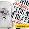 You had me at Chianti T-shirt Designs and Templates glass