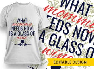 What mommy needs now is a glass of wine T-shirt Designs and Templates glass