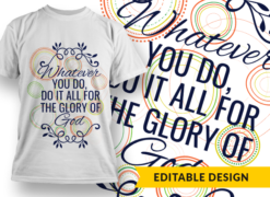 Whatever you do, do it all for the glory of God Design Template T-shirt designs and templates pattern