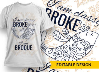 I am classy broke, I am broqué T-shirt Designs and Templates ornate