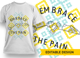 Embrace the pain T-shirt Designs and Templates gym