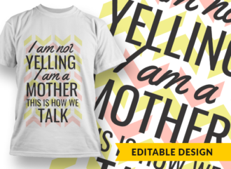 I am not yelling, I am a mother, this is how we talk T-shirt Designs and Templates funny