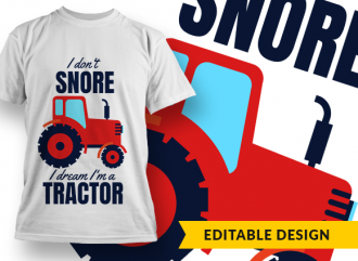 I don't snore, I dream I'm a tractor T-shirt Designs and Templates funny