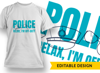 Police – Relax, I'm off-duty T-shirt Designs and Templates funny