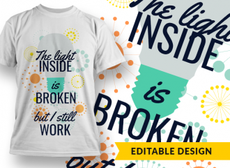 The light inside is broken, but I still work T-shirt Designs and Templates funny