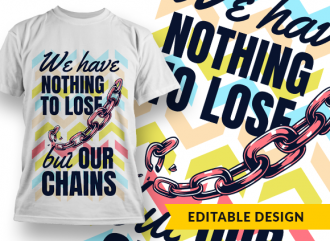 We have nothing to lose but our chains T-shirt Designs and Templates colorful