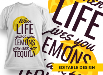 When life gives you lemons, you ask for tequila T-shirt Designs and Templates lemon