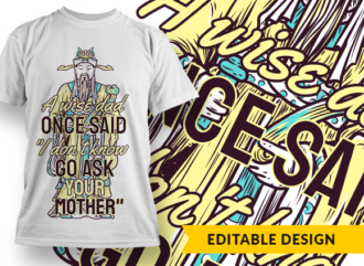 "A wise dad once said ""I don't know, go ask your mother"" T-shirt Designs and Templates funny"