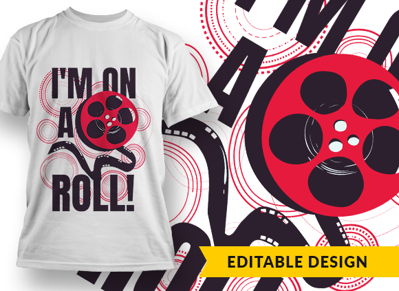 I'm on a roll! T-shirt Designs and Templates funny
