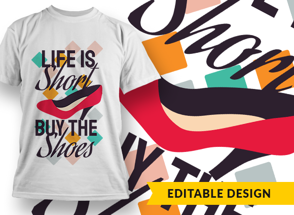 Life is short, buy the shoes T-shirt Designs and Templates funny