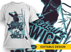 Measure twice, cut once T-shirt designs and templates samurai