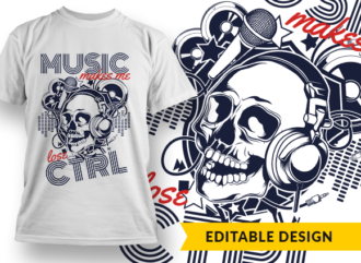 Music makes me lose control T-shirt Designs and Templates skull