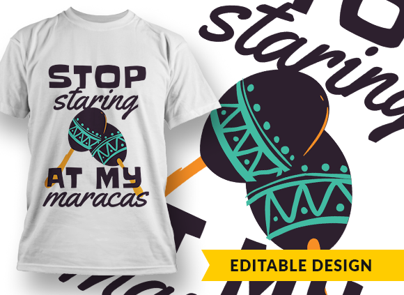 "Free ""Stop staring at my maracas"" t-shirt design Freebies funny"