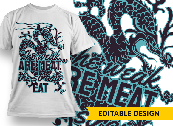 The weak are meat; the strong eat T-shirt Designs and Templates dragon