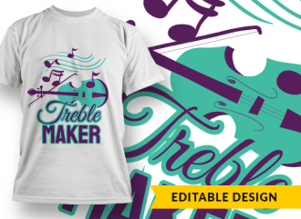 Treble maker T-shirt Designs and Templates funny