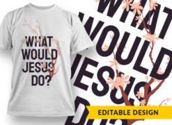 What would jesus do? T-shirt designs and templates funny