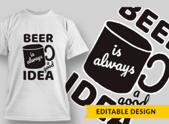 Beer Is Always A Good Idea T-shirt Designs and Templates vector