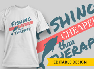 Fishing Cheaper Than Therapy T-shirt Designs and Templates vector