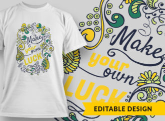 Make Your Own Luck T-shirt Designs and Templates vector