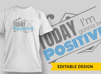 Today Im Gonna Be Positive T-shirt Designs and Templates vector