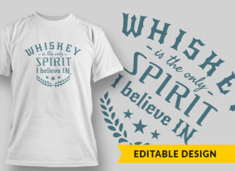 Whiskey Spirit I Believe T-shirt Designs and Templates vector
