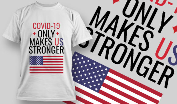 COVID-19 Only Makes U.S. Stronger T-shirt Designs and Templates vector