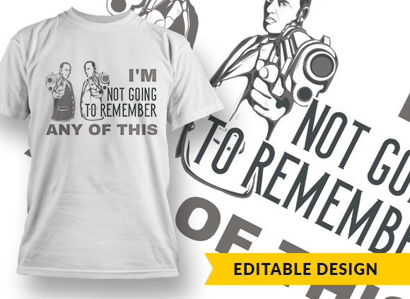 I Am Not Going To Remember Any Of This T-shirt Designs and Templates vector