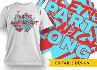 Lets Party All Night Long T-shirt Designs and Templates vector