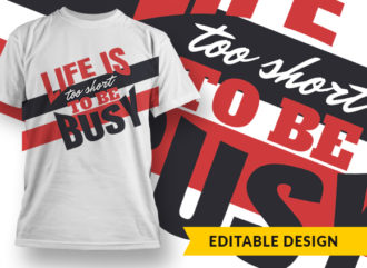 Life Is Too Short To Be Busy T-shirt Designs and Templates vector