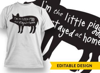 I Am The Little Piggy T-shirt Designs and Templates vector