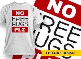 No Free Hugs Plz T-shirt Designs and Templates vector