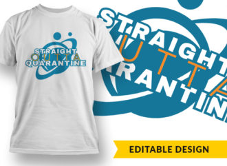 Straight Outta Quarantine T-shirt Designs and Templates vector