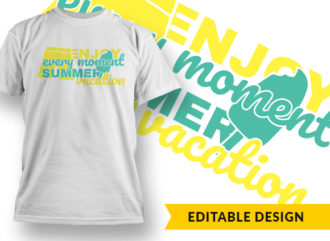 Enjoy Every Moment, Summer Vacation T-shirt Designs and Templates summer